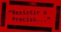 Resistir é preciso...